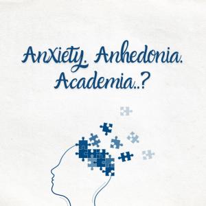 Anxiety. Anhedonia. Academia..?